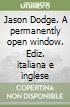 Jason Dodge. A permanently open window. Ediz. italiana e inglese