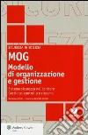 MOG modello di organizzazione e gestione. Sistema sicurezza nel cantiere. Gestione, controllo e riesame. Con CD-ROM libro