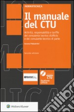 Il manuale del CTU. Attività responsabilità e tariffe del consulente tecnico d'ufficio e del consulente tecnico di parte. Con CD-ROM. Con aggiornamento online. [V libro