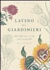 Latino per giardinieri. Oltre 3000 nomi di piante spiegati e raccontati libro