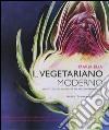 Il vegetariano moderno. Avventure culinarie per palati contemporanei. Ediz. illustrata libro