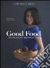 Good food. Cibo vero, cucinato in modo semplice e sano libro
