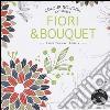 Fiori & bouquet. Colouring book antistress libro