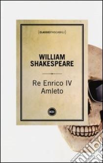 Re Enrico IV-Amleto libro di Shakespeare William