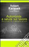 Autonomia e salute sul lavoro. Stress produttività e riorganizzazione del lavoro libro