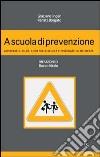 A scuola di prevenzione. Applicare il D.Lgs. 81/08 nella scuola e insegnare la sicurezza libro
