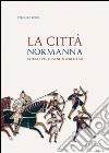 La città normanna. Aversa e l'Europa nei secoli XI e XII libro