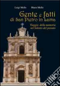 Gente e fatti di San Pietro in Lama. Viaggio della memoria nel Salento del passato libro di Mello Luigi - Mello Mario