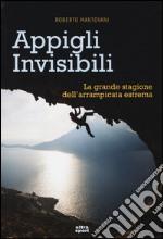 Appigli invisibili. La grande stagione dell'arrampicata estrema libro