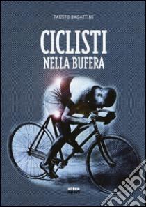 Ciclisti nella bufera libro di Bagattini Fausto