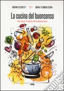 La cucina del buonsenso. Una nuova filosofia dell'alimentazione libro di Cecchetti Marina - Serra M. Filomena