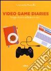 Videogame diaries. Viaggio nel mondo dei videogiochi libro