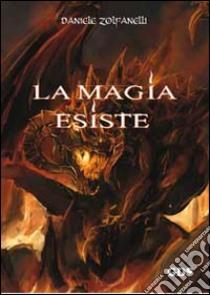 La magia esiste libro di Zolfanelli Daniele