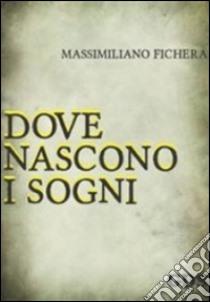 Dove nascono i sogni libro di Fichera Massimiliano