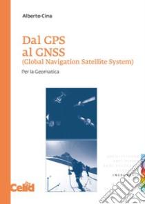 Dal GPS al GNSS (Global Navigation Satellite System). Per la geomatica libro di Cina Alberto