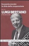 Economia morale. La sfida della cooperazione. Intervista a Luigi Berzano di Alessandra Luciano libro