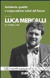 Ambiente, qualità e cooperazione valori del futuro. Intervista a Luca Mercalli di Alessandra Luciano libro
