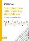Introduzione alla fonetica del tedesco. Con esercizi mirati per parlanti italiani. Con CD-ROM libro