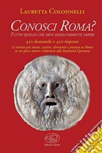 Conosci Roma? libro di Colonnelli Lauretta