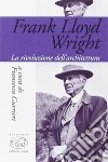 Frank Lloyd Wright. La rivoluzione dell'architettura libro