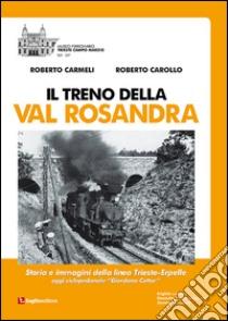 Il treno della Val Rosandra. Storia e immagini della linea Trieste-Erpelle libro di Carollo Roberto - Carmeli Roberto