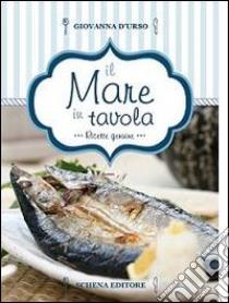 Il mare in tavola ricette genuine libro d 39 urso unilibro - Il mare in tavola ...