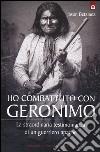 Ho combattuto con Geronimo . La straordinaria testimonianza di un guerriero apache libro
