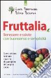 Fruttalia. Attivare le capacit� innate del corpo per migliorare benessere e salute con buonsenso e semplicit�