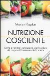 Nutrizione cosciente. Scelte alimentari consapevoli per la salute del corpo e il benessere della mente libro