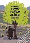 L'uomo che piantava gli alberi. Libro pop-up libro di Giono Jean