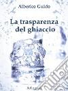 La trasparenza del ghiaccio libro