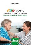 Arteterapia come protesi cognitive. Esperienza di arteterapia con gli anziani