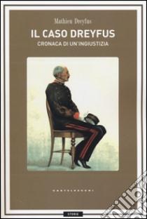 Il caso Dreyfus. Cronaca di un'ingiustizia libro di Dreyfus Mathieu