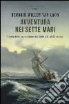 Avventura nei sette mari. Storia della navigazione dal 5000 a. C. al XX secolo libro
