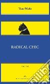 Radical Chic. Il fascino irresistibile dei rivoluzionari da salotto