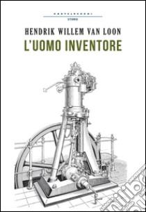 L'Uomo inventore libro di Van Loon Hendrik W.