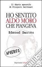 Ho sentito Aldo Moro che piangeva libro