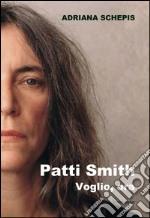 Patti Smith. Voglio, ora libro