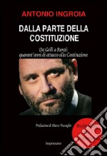 Dalla parte della Costituzione. Da Gelli a Renzi: quarant'anni di attacco alla Costituzione libro