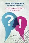Il colloquio in azienda. Manuale della comunicazione efficace nel mondo del lavoro libro