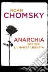 Anarchia. Idee per l'umanità liberata libro