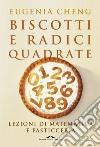 Biscotti e radici quadrate. Lezioni di matematica e pasticceria libro