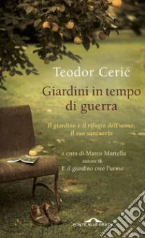 Giardini in tempo di guerra libro di Ceric Teodor