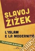 L'islam e la modernità. Riflessioni blasfeme libro