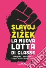 La nuova lotta di classe. Rifugiati, terrorismo e altri problemi coi vicini libro