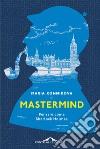 Mastermind. Pensare come Sherlock Holmes libro
