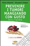 Prevenire i tumori mangiando con gusto. A tavola con Diana libro di Villarini Anna - Allegro Giovanni