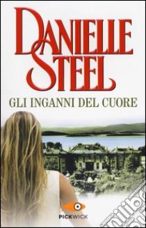 Gli inganni del cuore libro di Steel Danielle