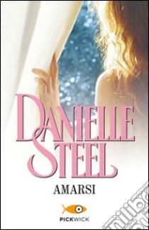 Amarsi libro di Steel Danielle
