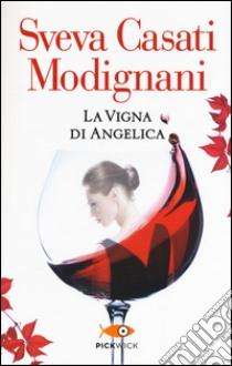 La vigna di Angelica libro di Casati Modignani Sveva